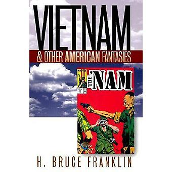 Vietnam and Other American Fantasies (New edition) by H. Bruce Frankl