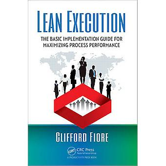 Lean Execution  The Basic Implementation Guide for Maximizing Process Performance by Fiore & Clifford