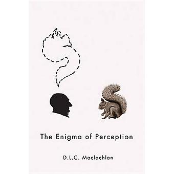 The Enigma of Perception by D. L. C. Maclachlan - 9780773541429 Book
