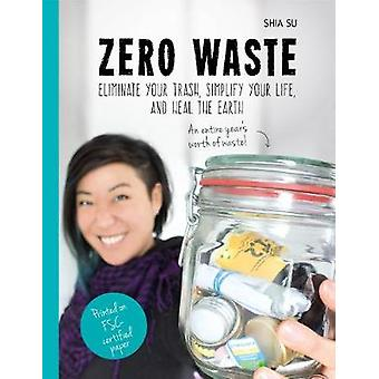 Noll avfall - eliminera dina sopor - förenkla ditt liv - och läka den