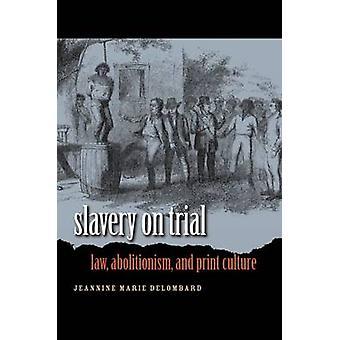 Sklaverei auf Trial - Gesetz - Abolitionismus- und Print-Kultur von Jeannine