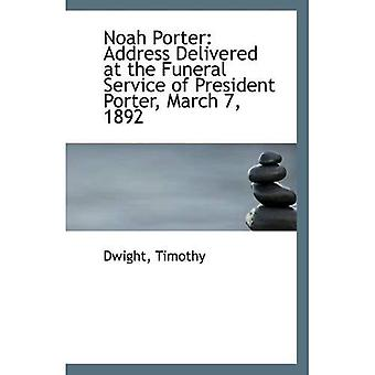 Noah Porter: Address Delivered at the Funeral Service of President Porter, March 7, 1892