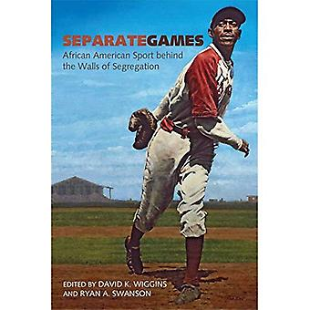 Separate Games: African American Sport Behind the Walls of Segregation (Sport, Culture & Society)