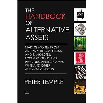 Het handboek van alternatieve activa: Making Money uit kunst, zeldzame boeken, munten en bankbiljetten, bosbouw, goud en edele metalen, stempels, wijn en andere