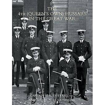 4th QUEENS OWN HUSSARS IN THE GREAT WAR by H.K.D. Evans & M.C. & Maj. N.O. Laing & D.