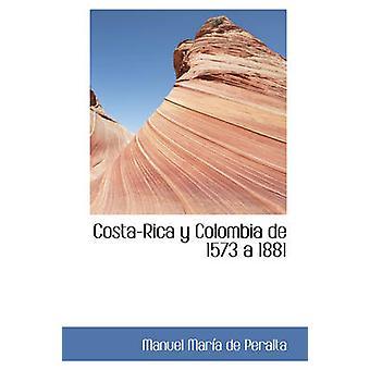 CostaRica y Colombia de 1573 a 1881 av Mara de Peralta & Manuel