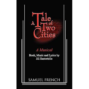 A Tale of Two Cities  A Musical by Santoriello & Jill