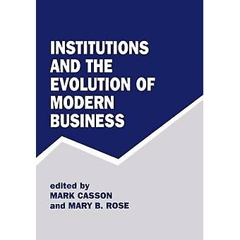Institutions and the Evolution of Modern Business by Casson & Mark