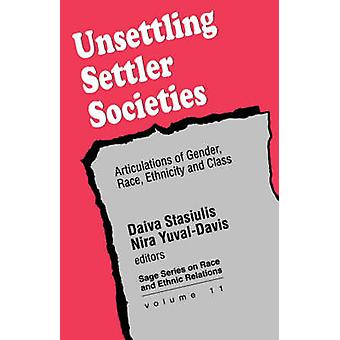 Unsettling Settler Societies Articulations of Gender Race Ethnicity and Class by Stasiulis & Daiva K.
