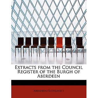 Extracts from the Council Register of the Burgh of Aberdeen by & Aberdeen Scotland