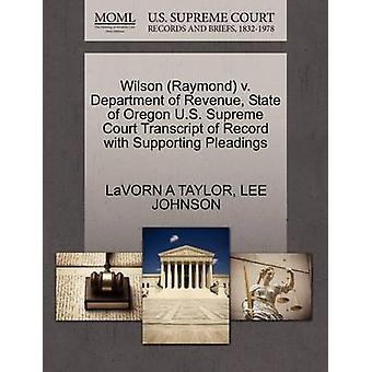 Wilson Raymond v. Department of Revenue State of Oregon U.S. Supreme Court Transcript of Record with Supporting Pleadings by TAYLOR & LaVORN A