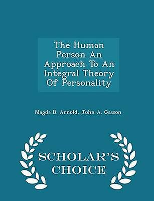 The Human Person An Approach To An Integral Theory Of Personality  Scholars Choice Edition by Arnold & Magda B.