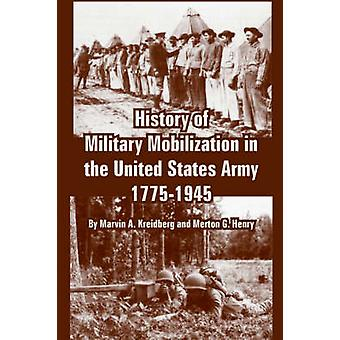 History of Military Mobilization in the United States Army 17751945 by Kreidberg & Marvin & A.