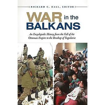 Kriget på Balkan en encyklopedisk historia från nedgången av det ottomanska imperiet till upplösningen av Jugoslavien av Hall & Richard C.