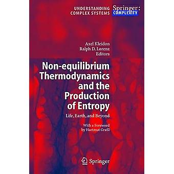 Nonequilibrium Thermodynamics and the Production of Entropy by Edited by Axel Kleidon & Edited by Ralph D Lorenz