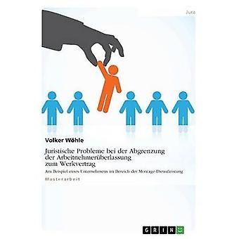 Juristische Probleme bei der Abgrenzung der Arbeitnehmerberlassung zum Werkvertrag par détenteur & Volker
