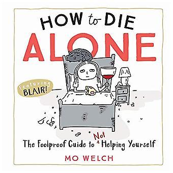 Comment mourir seul: le guide infaillible pour ne pas vous aider