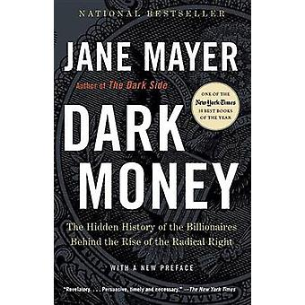 Dark Money - The Hidden History of the Billionaires Behind the Rise of