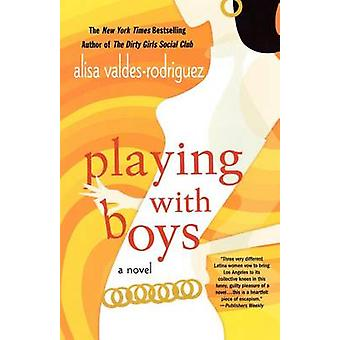 Playing with Boys by Alisa Valdes-Rodriguez - 9780312332358 Book