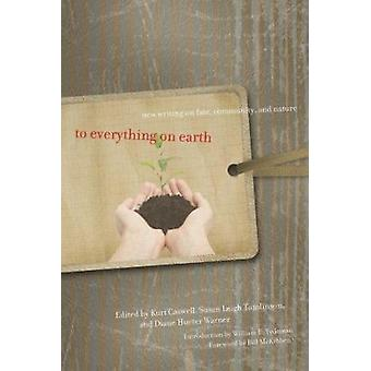 To Everything on Earth - New Writing on Fate - Community - and Nature