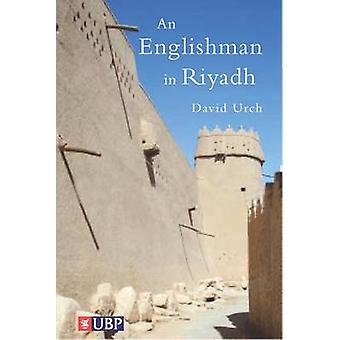 An Englishman in Riyadh by David Urch - 9780956071651 Book