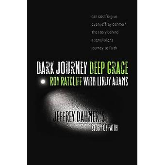 Dark Journey - Deep Grace - Jeffrey Dahmer's Story of Faith by Roy Rat
