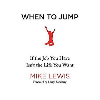 When to Jump - If the Job You Have Isn't the Life You Want by Mike Lew
