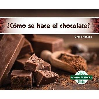cómo Se Hace El Chocolate? (How Is Chocolate Made?) by Grace Hansen