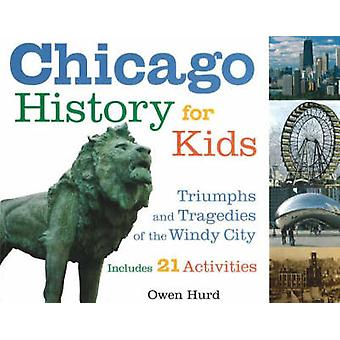 Chicago History for Kids - Triumphs and Tragedies of the Windy City In