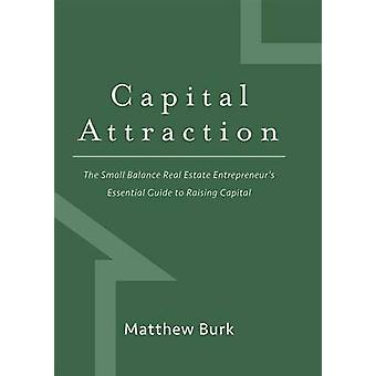 Capital Attraction - The Small Balance Real Estate Entrepreneur's Esse