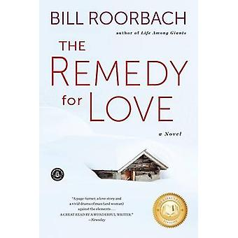 The Remedy for Love by Bill Roorbach - 9781616204785 Book