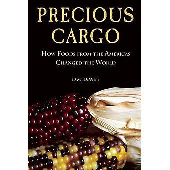Precious Cargo - How Foods from the Americas Changed the World by Davi