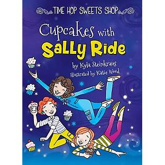 Cupcakes with Sally Ride by Kyla Steinkraus - 9781683424291 Book