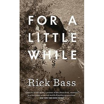 For a Little While by Rick Bass - 9781782273066 Book