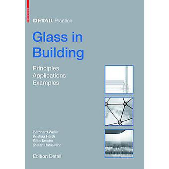 Glass in Building - Principles - Applications - Examples by Silke Tasc