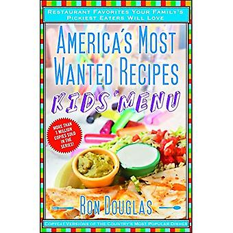America-apos;s Most Wanted Recipes Kids-apos; Menu: Restaurant Favorites Your Family-apos;s Pickiest Eaters Will Love