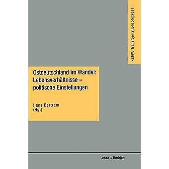 Ostdeutschland im Wandel Lebensverhltnisse  politische Einstellungen by Bertram & Hans