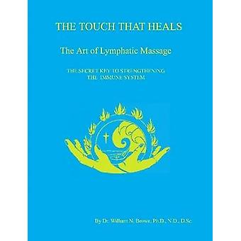 THE TOUCH THAT HEALS The Art of Lymphatic Massage by Brown & Dr. William N.