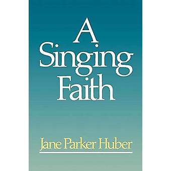 A Singing Faith by Huber & Jane Parker