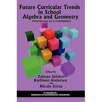 Future Curricular Trends in School Algebra and Geometry Proceedings of a Conference PB by Usiskin & Zalman