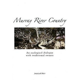 Murray River Country - An Ecological Dialogue with Traditional Owners