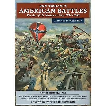 Don Troiani's American Battles - The Art of the Nation at War - 1754-1