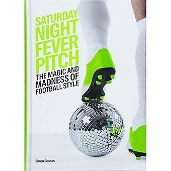 Saturday Night Fever Pitch: De magie en de waanzin van de voetbal stijl