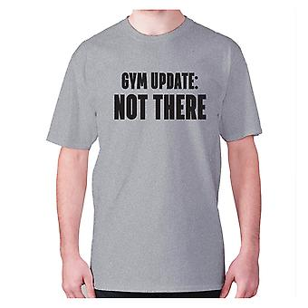 Mens funny gym t-shirt slogan tee workout hilarious - Gym update not there