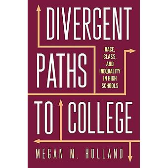 Divergent Paths to College  Race Class and Inequality in High Schools by Megan M Holland