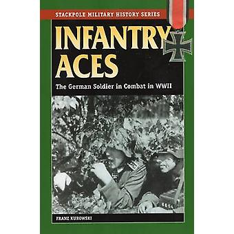 Infantry Aces - The German Soldier in Combat in World War II by Franz