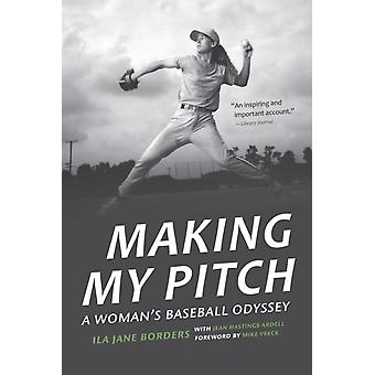 Making My Pitch  A Womans Baseball Odyssey by Ila Jane Borders & Jean Hastings Ardell & Foreword by Mike Veeck