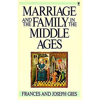 Marriage and the Family in the Middle Ages by Gies & Frances