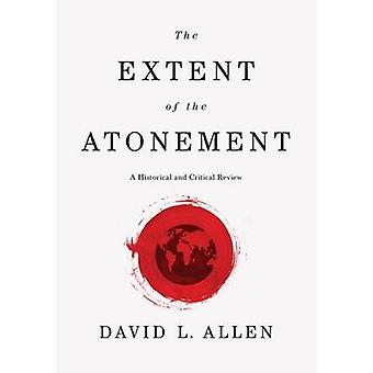 The Extent of the Atonement - A Historical and Critical Review by Davi