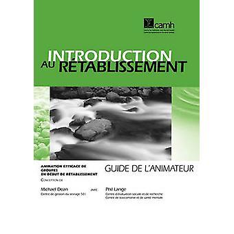 Introduction au rtablissement  Animation efficace de groupes en dbut de rtablissement  Guide de lanimateur by Dean & Michael